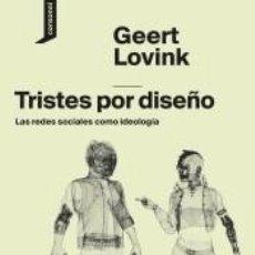 Libros: TRISTES POR DISEÑO: LAS REDES SOCIALES COMO IDEOLOGÍA. Lote 211275211