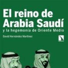 Libros: EL REINO DE ARABIA SAUDÍ Y LA HEGEMONÍA DE ORIENTE MEDI. Lote 211275311