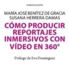Libros: CÓMO PRODUCIR REPORTAJES INMERSIVOS CON VÍDEO EN 360º. Lote 211398764