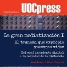 Libros: LA GRAN MEDIATIZACIÓN I. EL TSUNAMI QUE EXPROPIA NUESTRAS VIDAS. Lote 211398771