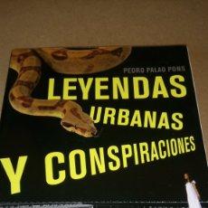 Libros: LIBRO LEYENDAS URBANAS Y CONSPIRACIONES. PEDRO PALAO. EDITORIAL CÚPULA. AÑO 2009.. Lote 211638900