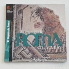 Libros: EL LEGADO DE ROMA EN SEVILLA ,TURISMO DE LA PROVINCIA DE SEVILLA, DIPUTACIÓN SEVILLA, AÑO 2016. Lote 211685798