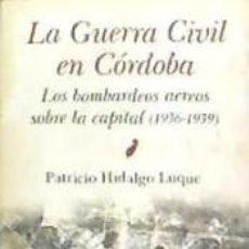 Livros: GUERRA CIVIL DE CÓRDOBA, LA (N.E.) . LOS BOMBARDEOS AÉREOS SOBRE LA CAPITAL (1936-1939). Lote 217111801