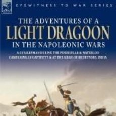 Libros: THE ADVENTURES OF A LIGHT DRAGOON IN THE NAPOLEONIC WARS - A CAVALRYMAN DURING THE PENINSULAR &. Lote 218113833