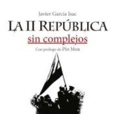 Libros: LA II REPÚBLICA SIN COMPLEJOS. Lote 218260243