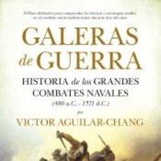 Libros: GALERAS DE GUERRA: HISTORIA DE LOS GRANDES COMBATES NAVALES (480 A.C.-1571 D.C.). Lote 218260258
