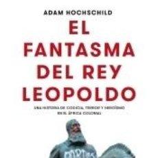 Livros: EL FANTASMA DEL REY LEOPOLDO: UNA HISTORIA DE CODICIA, TERROR Y HEROÍSMO EN EL ÁFRICA COLONIAL. Lote 219043283