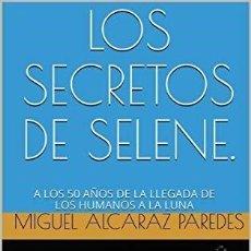 Livres: LIBRO, LOS SECRETOS DE SELENE, A LOS 50 AÑOS DE LA LLEGADA DE LOS HUMANOS A LA LUNA. Lote 221310322