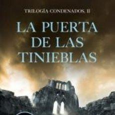 Libros: LA PUERTA DE LAS TINIEBLAS (TRILOGÍA CONDENADOS 2). Lote 222221016