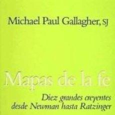 Libros: MAPAS DE LA FE: DIEZ GRANDES CREYENTES DESDE NEWMAN HASTA RATZINGER. Lote 222526828