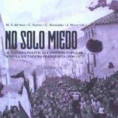 Libros: NO SOLO MIEDO : ACTITUDES POLITICAS Y OPINIÓN POPULAR BAJO LA DICTADURA FRANQUISTA (1936-1977). Lote 222793283