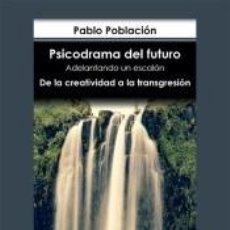 Libros: PSICODRAMA DEL FUTURO. ADELANTANDO UN ESCALÓN. DE LA CREATIVIDAD A LA TRANSGRESIÓN. Lote 222793293