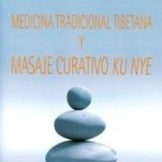Libros: MEDICINA TRADICIONAL TIBETANA Y MASAJE CURATIVO KU NYE. Lote 222922631