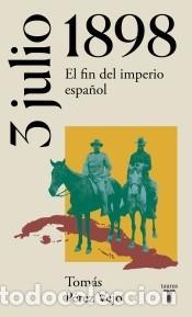 3 DE JULIO DE 1898. EL FIN DEL IMPERIO ESPAÑOL (Libros Nuevos - Ocio - Otros)