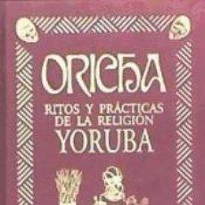 Libros: ORICHA RITOS Y PRÁCTICAS DE LA RELIGIÓN YORUBA. Lote 226524875