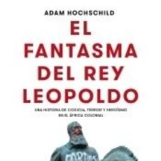 Libros: EL FANTASMA DEL REY LEOPOLDO: UNA HISTORIA DE CODICIA, TERROR Y HEROÍSMO EN EL ÁFRICA COLONIAL. Lote 227151467