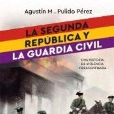 Libros: LA SEGUNDA REPÚBLICA Y LA GUARDIA CIVIL. Lote 227784030