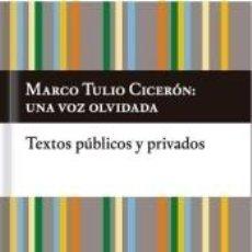Libros: MARCO TULIO CICER?N: UNA VOZ OLVIDADA. TEXTOS P?BLICOS Y PRIVADOS. Lote 228111735