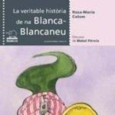 Libros: LA VERITABLE HISTÒRIA DE NA BLANCA-BLANCANEU. Lote 228111765