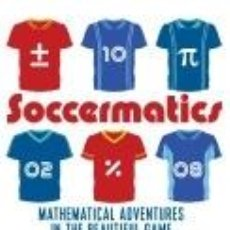 Libros: SOCCERMATICS: MATHEMATICAL ADVENTURES IN THE BEAUTIFUL GAME. Lote 228453525