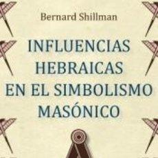 Libros: INFLUENCIAS HEBRAICAS EN EL SIMBOLISMO MASÓNICO. Lote 228515525