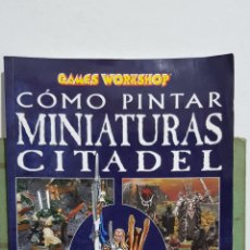 Libros: COMO PINTAR MINIATURAS CITADEL - GAMES WORKSHOP. Lote 229689400