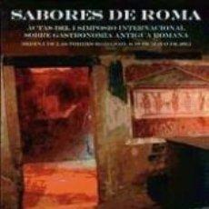 Libros: SABORES DE ROMA: ACTAS DEL I SIMPOSIO INTERNACIONAL SOBRE GASTRONOMÍA ANTIGUA ROMANA. Lote 235302760