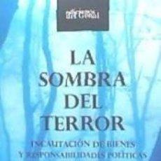 Libros: LA SOMBRA DEL TERROR.INCAUTACIÓN DE BIENES Y RESPONSABILIDADES POLÍTICAS (MÁLAGA. Lote 235483530