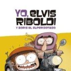 Libros: YO, ELVIS RIBOLDI, Y BORIS EL SUPERDOTADO. Lote 236487170