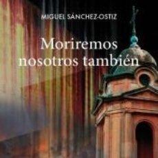 Libros: MORIREMOS NOSOTROS TAMBIÉN. Lote 236526990