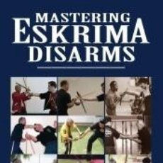 Libros: MASTERING ESKRIMA DISARMS. Lote 236574600