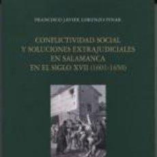 Libros: CONFLICTIVIDAD SOCIAL Y SOLUCIONES EXTRAJUDICIALES EN SALAMANCA EN EL SIGLO XVII. Lote 237257900