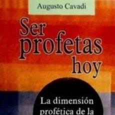 Libros: SER PROFETAS HOY : LA DIMENSIÓN PROFÉTICA DE LA EXPERIENCIA CRISTIANA. Lote 237312160