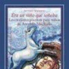 Libros: ERA UN NIÑO QUE SOÑABA: LOS MEJORES POEMAS PARA NIÑOS DE ANTONIO MACHADO. Lote 237511040