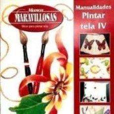 Libros: MANOS MARAVILLOSAS. MANUALIDADES PINTAR SOBRE TELAS IV. Lote 237562640