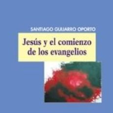 Libros: JESÚS Y EL COMIENZO DE LOS EVANGELIOS. Lote 243978905