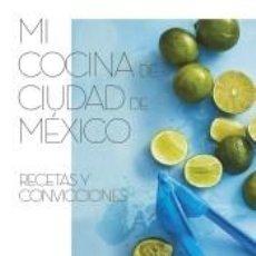 Libros: MI COCINA DE CIUDAD DE MÉXICO. Lote 244008155