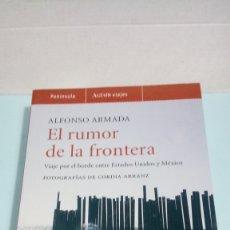 Libros: LIBRO EL RUMOR DE LA FRONTERA. ALFONSO ARMADA. EDITORIAL PENÍNSULA. AÑO 2006.. Lote 245349485