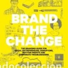 Libros: BRAND THE CHANGE: THE BRANDING GUIDE FOR SOCIAL ENTREPRENEURS, DISRUPTORS, NOT-FOR-PROFITS AND. Lote 245415210