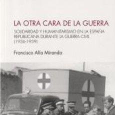 Libros: LA OTRA CARA DE LA GUERRA: SOLIDARIDAD Y HUMANITARISMO EN LA ESPAÑA REPUBLICANA DURANTE LA GUERRA. Lote 246577410