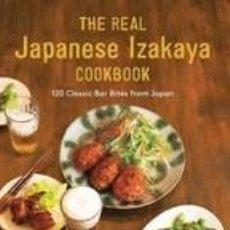 Libros: THE REAL JAPANESE IZAKAYA COOKBOOK: 120 CLASSIC BAR BITES FROM JAPAN. Lote 254545435