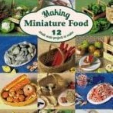 Libros: MAKING MINIATURE FOOD: 12 SMALL-SCALE PROJECTS TO MAKE. Lote 254545565