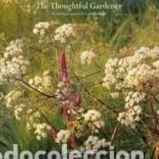 Libros: THE THOUGHTFUL GARDENER: AN INTELLIGENT APPROACH TO GARDEN DESIGN. Lote 254545590
