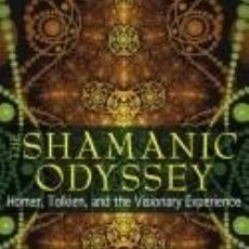 Libros: THE SHAMANIC ODYSSEY: HOMER, TOLKIEN, AND THE VISIONARY EXPERIENCE. Lote 254545755