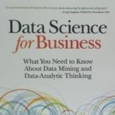 Libros: DATA SCIENCE FOR BUSINESS: WHAT YOU NEED TO KNOW ABOUT DATA MINING AND DATA-ANALYTIC THINKING. Lote 254545760