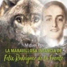 Libros: LA MARAVILLOSA INFANCIA DE FÉLIX RODRÍGUEZ DE LA FUENTE. Lote 254668020