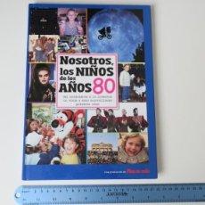 Libros: NOSOTROS LOS NIÑOS DE LOS AÑOS 80 DEL NACIMIENTO A LA JUVENTUD UN VIAJE A ESOS MARAVILLOSOS PRIMEROS. Lote 255325010
