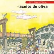 Livres: PEQUEÑA HISTORIA DEL ACEITE DE OLIVA. Lote 255987650
