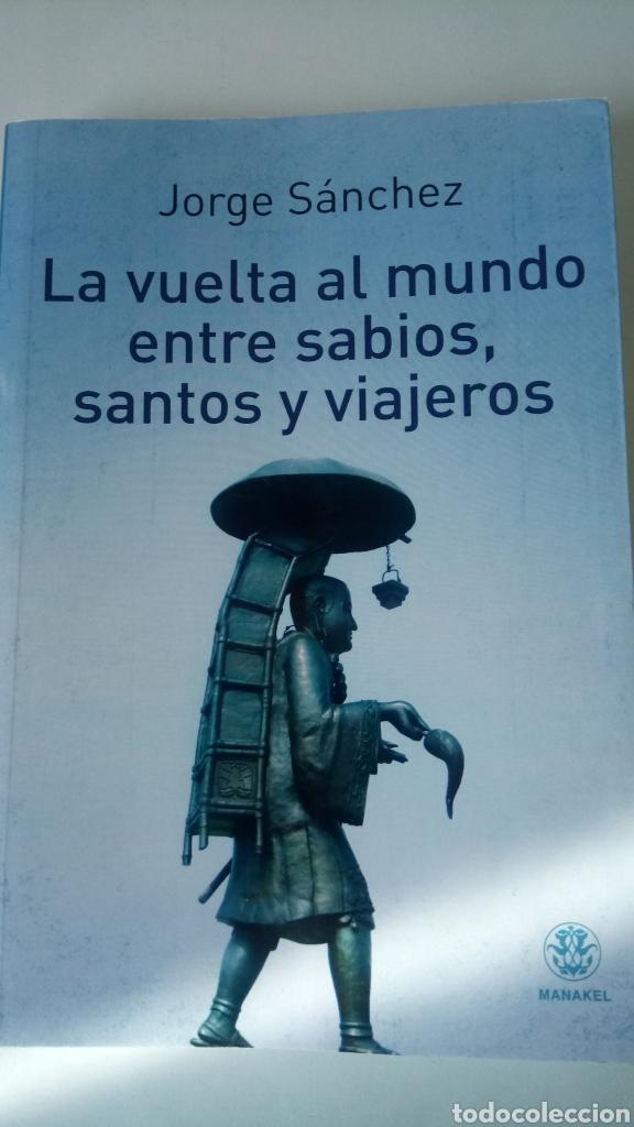 LIBRO LA VUELTA AL MUNDO ENTRE SABIOS, SANTOS Y VIAJEROS. JORGE SÁNCHEZ. EDITORIAL MANAKEL. AÑO 2015 (Libros Nuevos - Ocio - Otros)