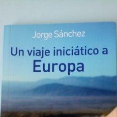 Libros: LIBRO UN VIAJE INICIÁTICO A EUROPA. JORGE SÁNCHEZ. EDITORIAL MANAKEL. AÑO 201O.. Lote 262022770